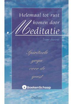 Helemaal tot rust komen door Meditatie