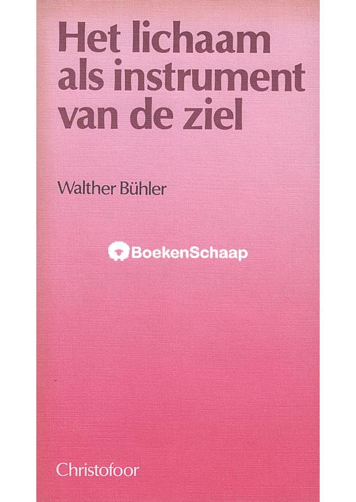 Het lichaam als instrument van de ziel - Walther Buhler
