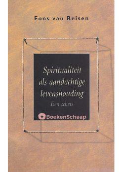 Spiritualiteit als aandachtige levenshouding