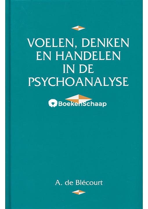 Voelen denken en handelen in de psychoanalyse